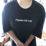 """Please Kill Me"" Tee"