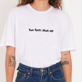 """Fun Fact: Shut Up"" Tee"