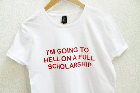 """I'm Going to Hell On A Full Scholarship"" Tee"