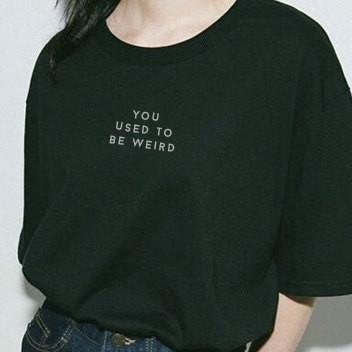 """You Used To Be Weird"" Tee"
