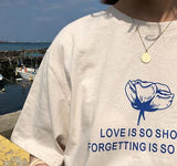 """Love Is So Short Forgetting Is So Long"" Tee"