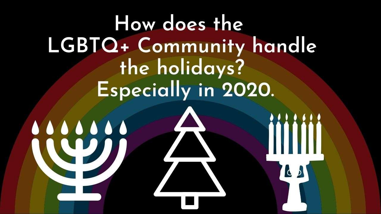 How does the LGBTQ+ Community handle the holidays… especially in 2020?