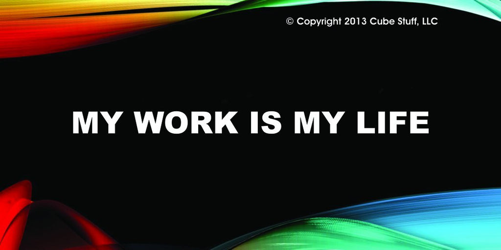 My Work is My Life Cube Sign Colored Background