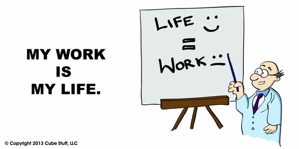 My Work is My Life Cube Sign - CubeStuff.com