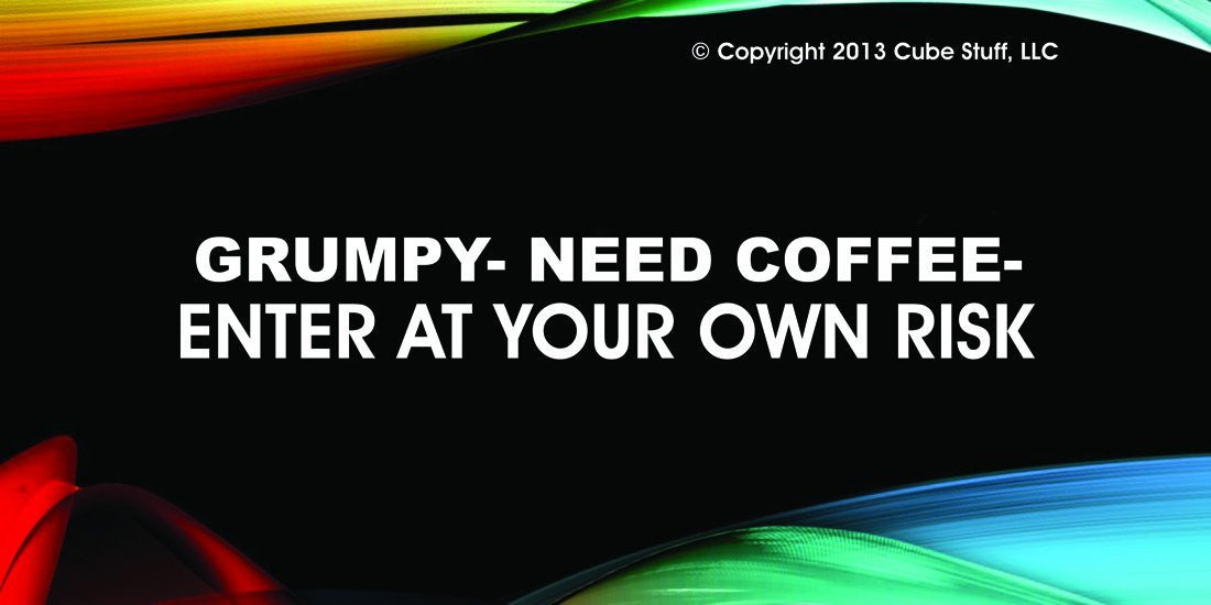 GRUMPY- Need Coffee-Enter at Own Risk Cube Sign Colored Background - CubeStuff.com