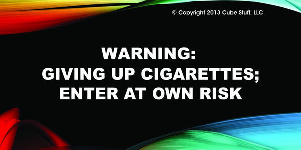 Warning Gave Up Cigarettes Cube Sign Colored Background - CubeStuff.com