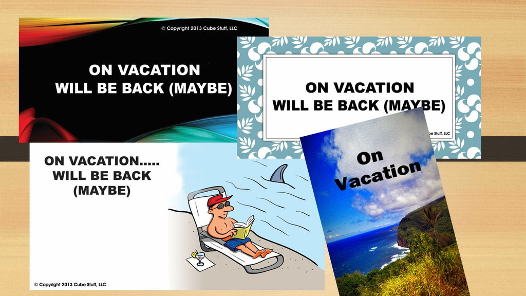Office Cube Signs- ON VACATION- WILL BE BACK (MAYBE)
