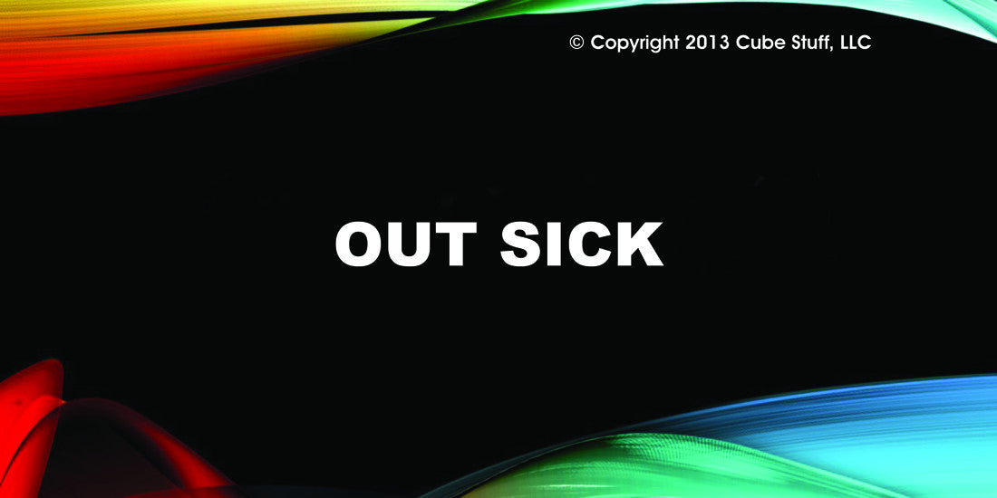 Out sick sign Colored Background - CubeStuff.com