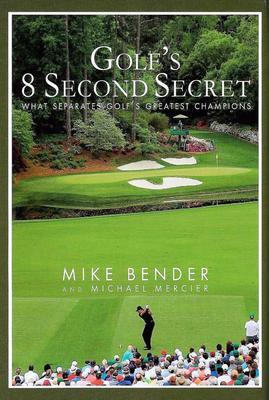 Golf's 8 Second Secret by Mike Bender