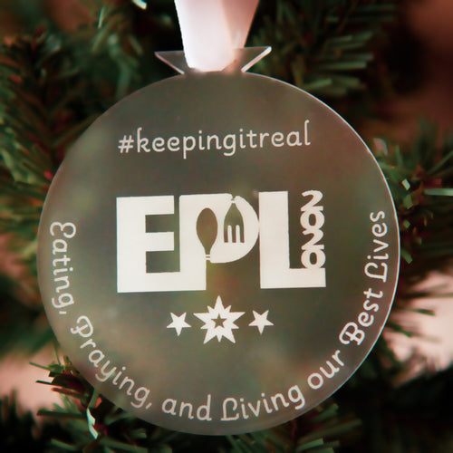 EPL (Eating, Praying, and Living our Best Lives) Ornament available with #keepingitreal hashtag or customizable text.