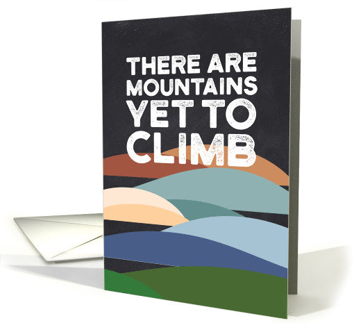 There are Mountains Yet to Climb Greeting Card