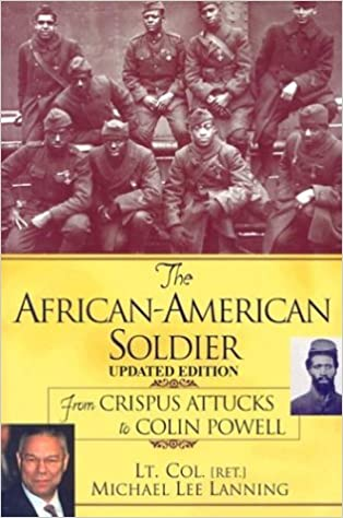 The African-American Soldier: From Crispus Attucks to Colin Powell