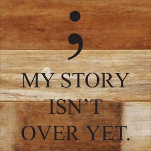 My story isn't over yet... Wall Plaque