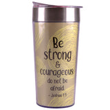 Be Strong and Courageous Travel Cup