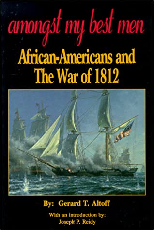 Amongst My Best Men: African Americans and the War of 1812 by Gerard T. Altoff
