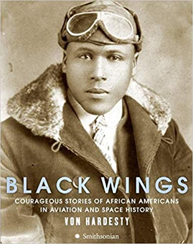 Black Wings: Courageous Stories of African Americans in Aviation and Space History