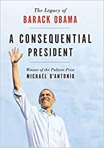 The Legacy of Barack Obama: A Consequential President by Michael D'Antonio