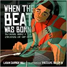 When the Beat Was Born by Laban Carrick Hill