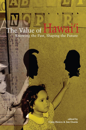 The Value of Hawaii: Knowing the Past, Shaping the Future