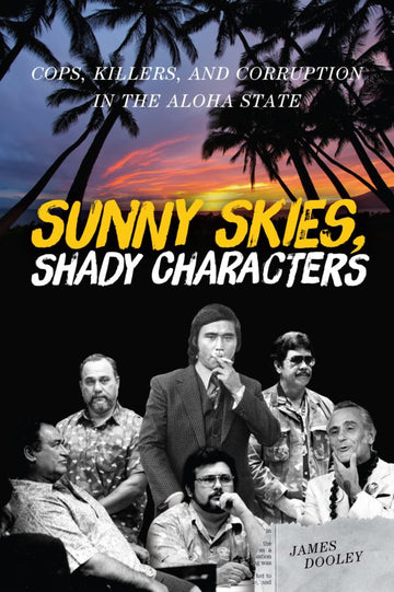 Sunny Skies, Shady Characters: Cops, Killers, and Corruption in the Aloha State