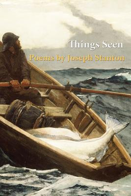 Things Seen: Poems by Joseph Stanton