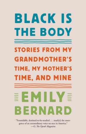 Black Is the Body: Stories from My Grandmother's Time, My Mother's Time, and Mine (pb)