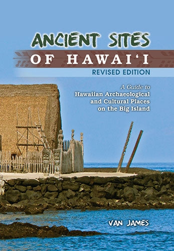 Ancient Sites of Hawaii: A Guide to Hawaiian Archaeological and Cultural Places on the Big Island