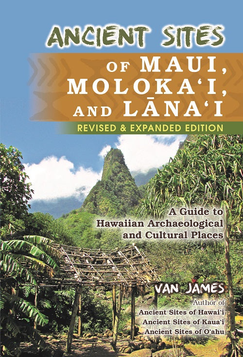 Ancient Sites of Maui, Molokai, and Lanai Revised & Expanded Edition