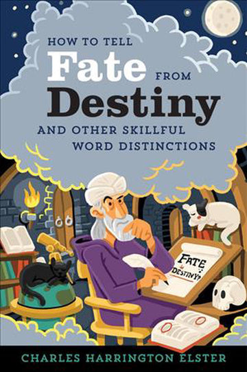 How to Tell Fate from Destiny: And Other Skillful Word Distinctions