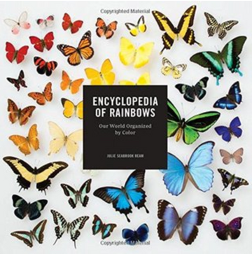 Encyclopedia of Rainbows: Our World Organized by Color