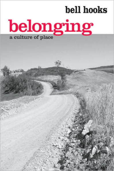 Belonging: A Culture of Place, 1st Ed.