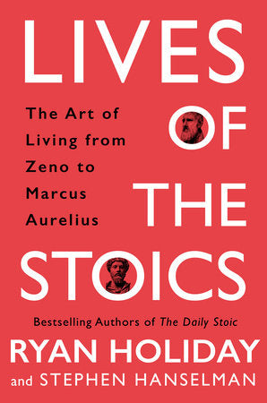 Lives of the Stoics: The Art of Living from Zeno to Marcus Aurelius