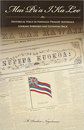Mai Pa'a I Ka Leo: Historical Voice In Hawaiian Primary Materials, Looking Forward And Listening Back