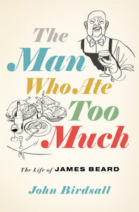 Man Who Ate Too Much: The Life of James Beard, The