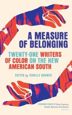 Measure of Belonging: Twenty-One Writers of Color on the New American South, A