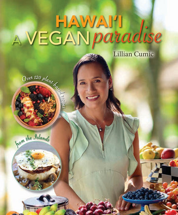 Hawai'i A Vegan Paradise: Over 120 Plant-Based Recipes from the Islands