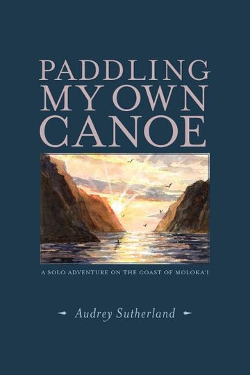 Paddling My Own Canoe: A Solo Adventure on the Coast of Molokai'i