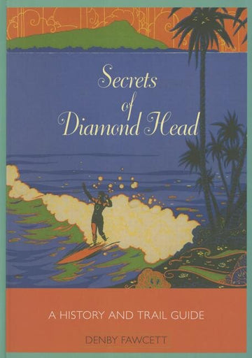 Secrets of Diamond Head: A History and Trail Guide