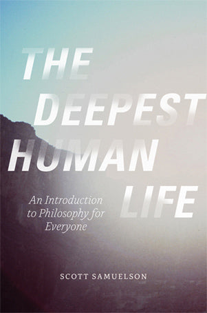 Deepest Human Life: An Introduction to Philosophy for Everyone, The