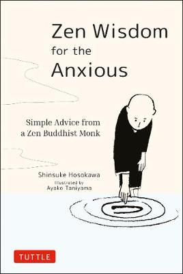 Zen Wisdom for the Anxious: Simple Advice from a Zen Buddhist Monk