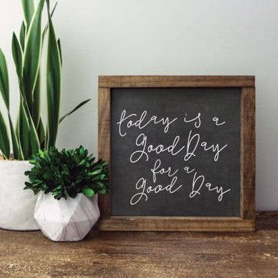Clairmont & Co - 8x8 Wood Framed Sign-Today Is a Good Day - GRACEiousliving.com