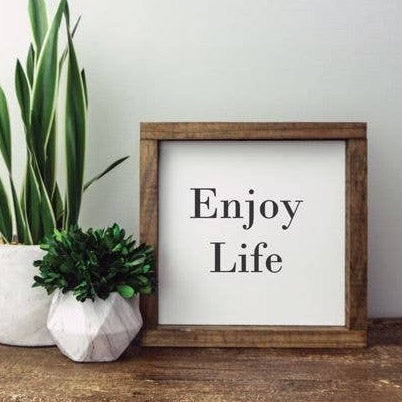 Clairmont & Co - 8x8 Wood Framed Sign-Enjoy Life Sign - GRACEiousliving.com