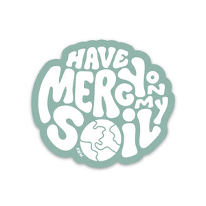 Have Mercy on my Soil Sticker