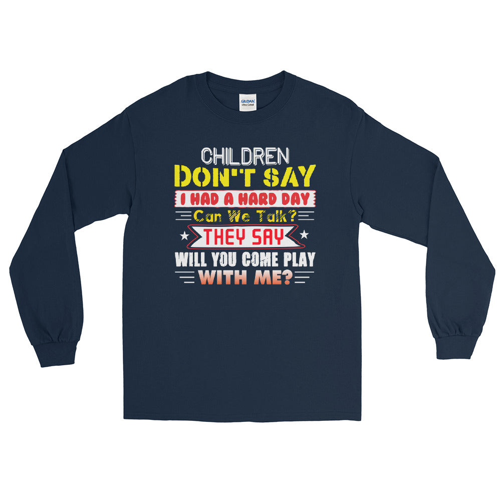 Children Don't Say - Long Sleeve Shirt