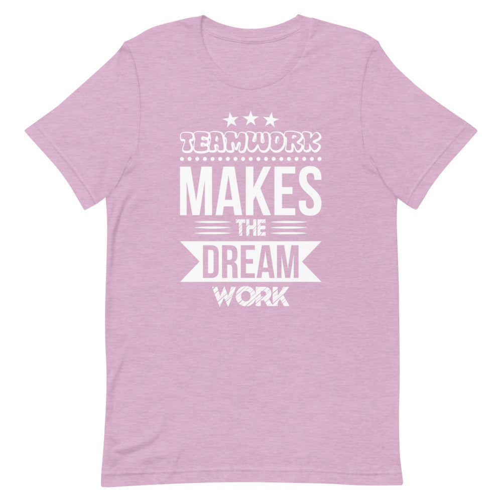Teamwork Makes the Dream Work - Short-Sleeve Unisex T-Shirt