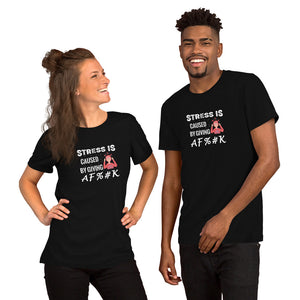 Stress Is Caused - Short-Sleeve Unisex T-Shirt