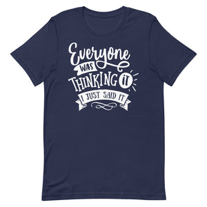 Everyone Was Thinking It - Unisex T-Shirt