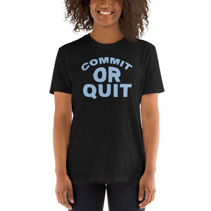 Commit Or Quit - Short-Sleeve Unisex T-Shirt