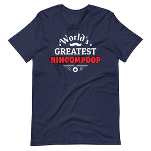 Worlds Greatest NINCOMPOOP - Unisex T-Shirt