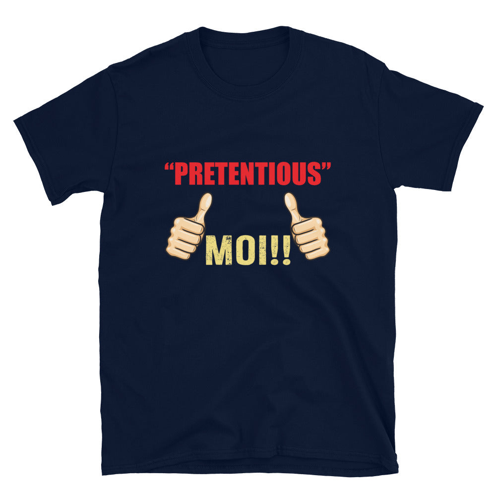 Pretentious MOI -  Unisex T-Shirt